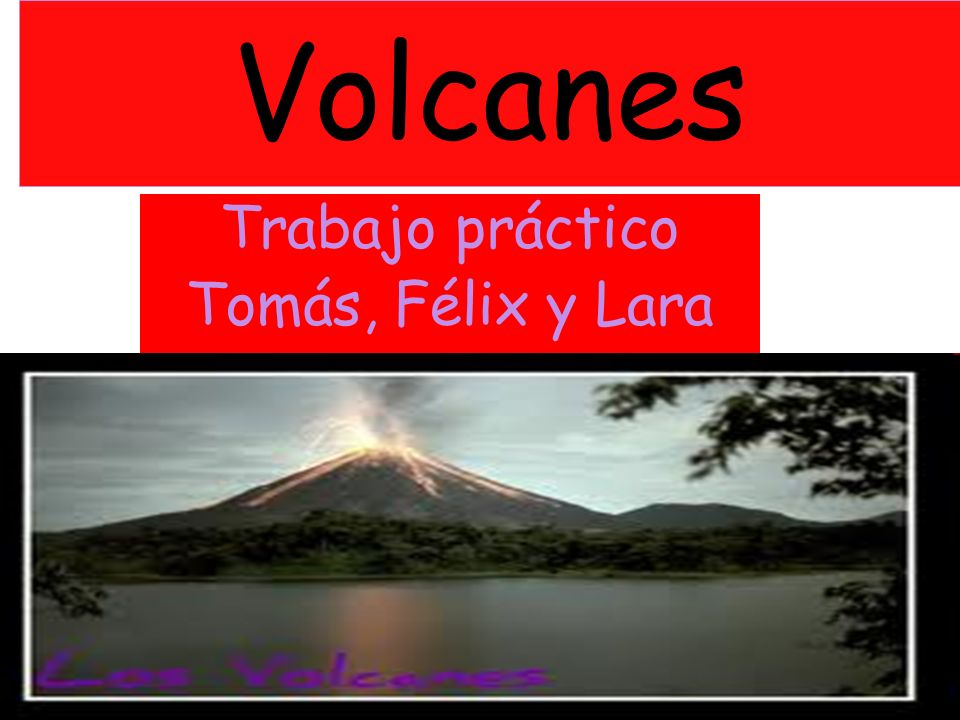Volcanes Trabajo práctico Tomás, Félix y Lara