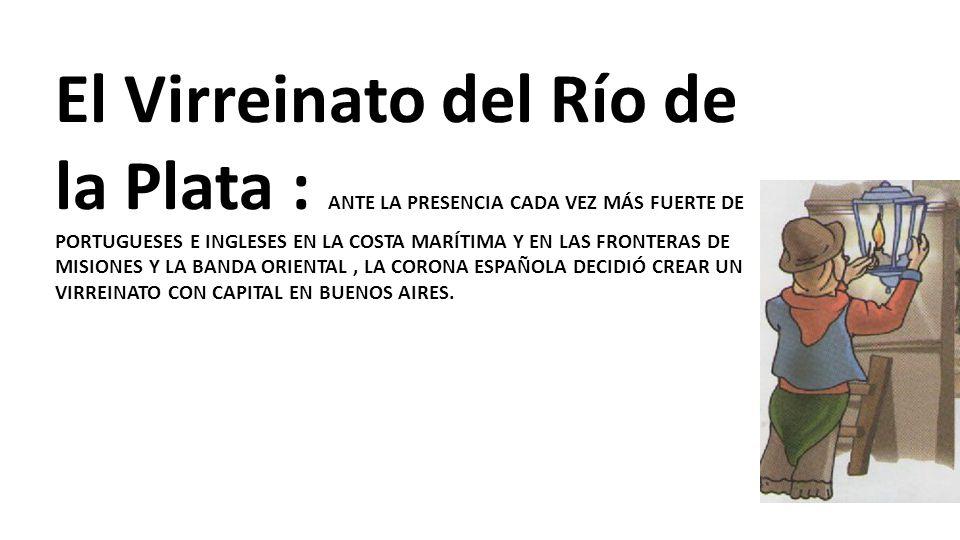 El Virreinato del Río de la Plata : ANTE LA PRESENCIA CADA VEZ MÁS FUERTE DE PORTUGUESES E INGLESES EN LA COSTA MARÍTIMA Y EN LAS FRONTERAS DE MISIONE