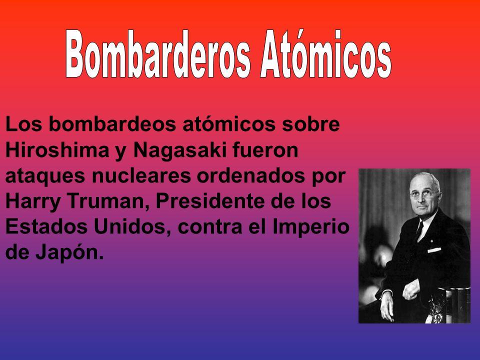 Los bombardeos atómicos sobre Hiroshima y Nagasaki fueron ataques nucleares ordenados por Harry Truman, Presidente de los Estados Unidos, contra el Im