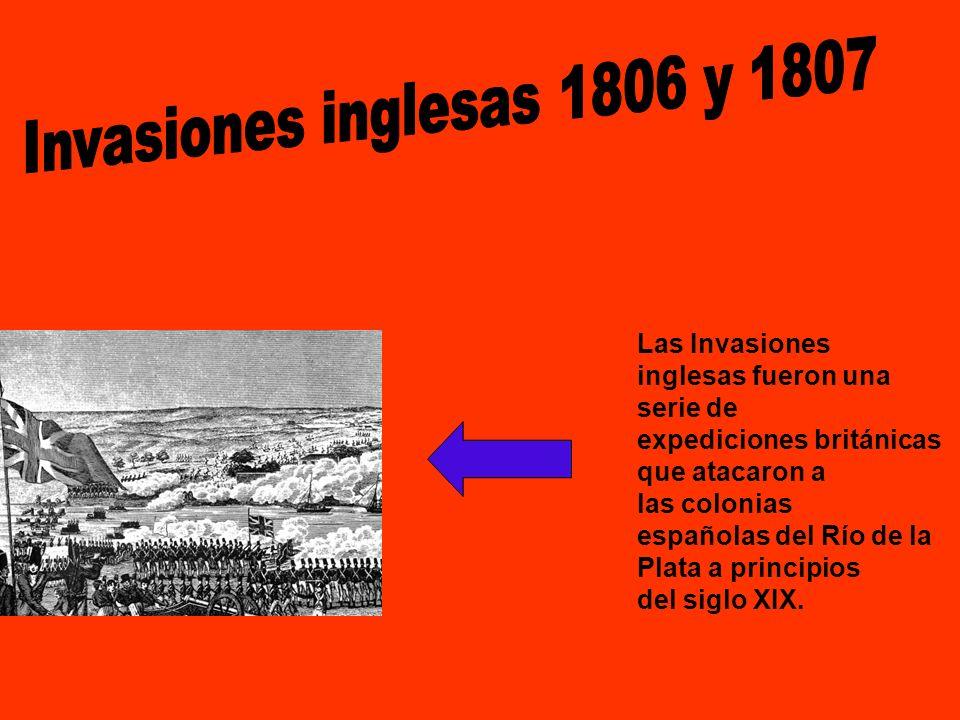 Las Invasiones inglesas fueron una serie de expediciones británicas que atacaron a las colonias españolas del Río de la Plata a principios del siglo X