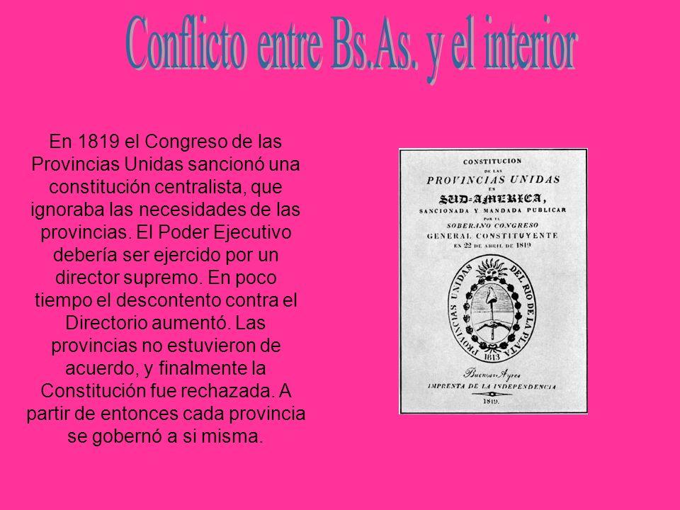 En 1819 el Congreso de las Provincias Unidas sancionó una constitución centralista, que ignoraba las necesidades de las provincias. El Poder Ejecutivo