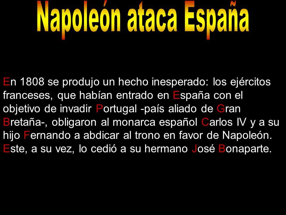 En 1808 se produjo un hecho inesperado: los ejércitos franceses, que habían entrado en España con el objetivo de invadir Portugal -país aliado de Gran