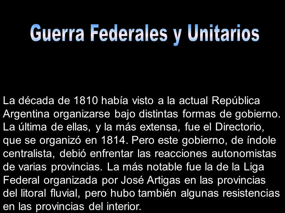La década de 1810 había visto a la actual República Argentina organizarse bajo distintas formas de gobierno. La última de ellas, y la más extensa, fue