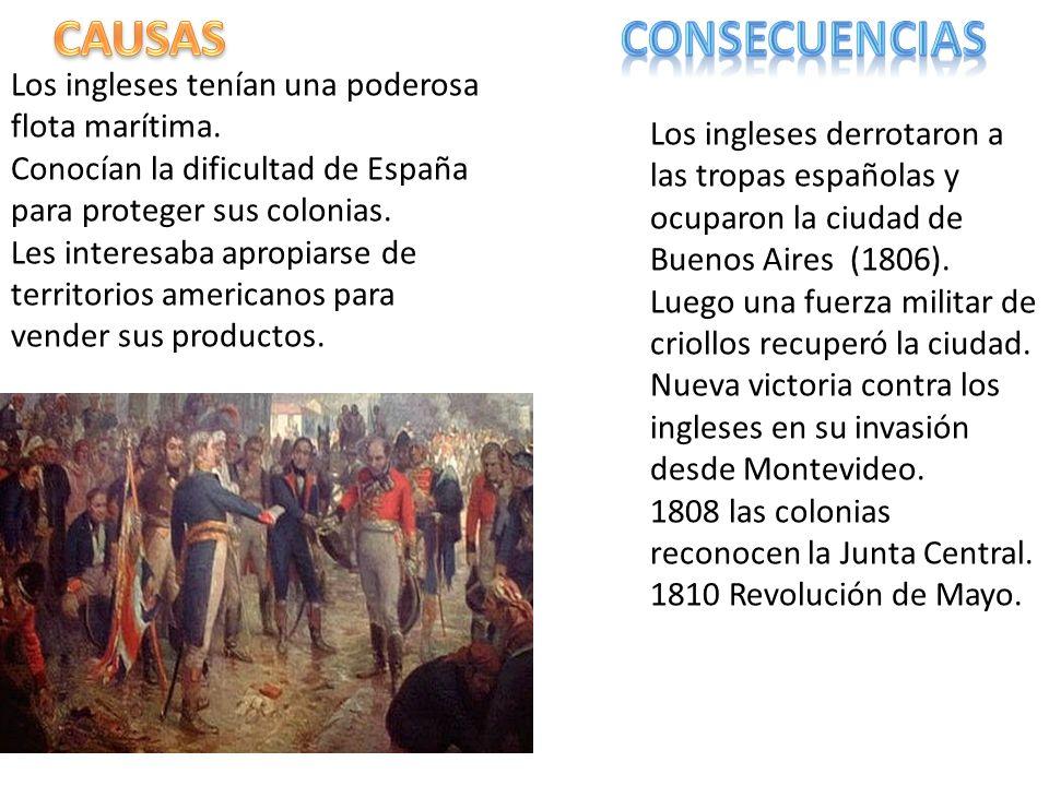 Los ingleses tenían una poderosa flota marítima. Conocían la dificultad de España para proteger sus colonias. Les interesaba apropiarse de territorios