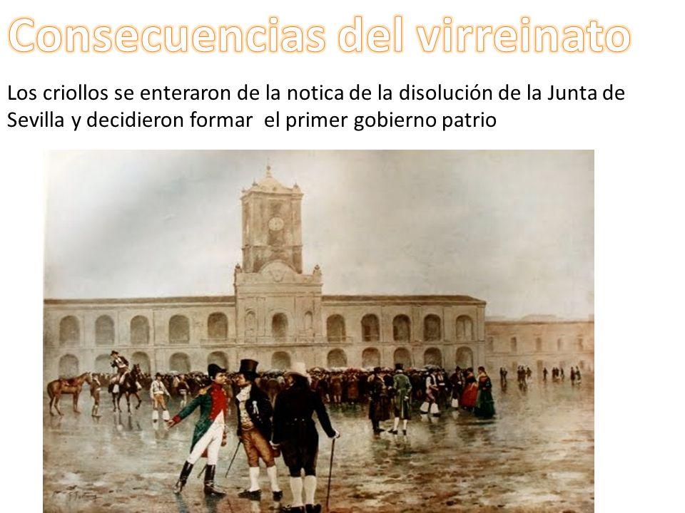 Los criollos se enteraron de la notica de la disolución de la Junta de Sevilla y decidieron formar el primer gobierno patrio