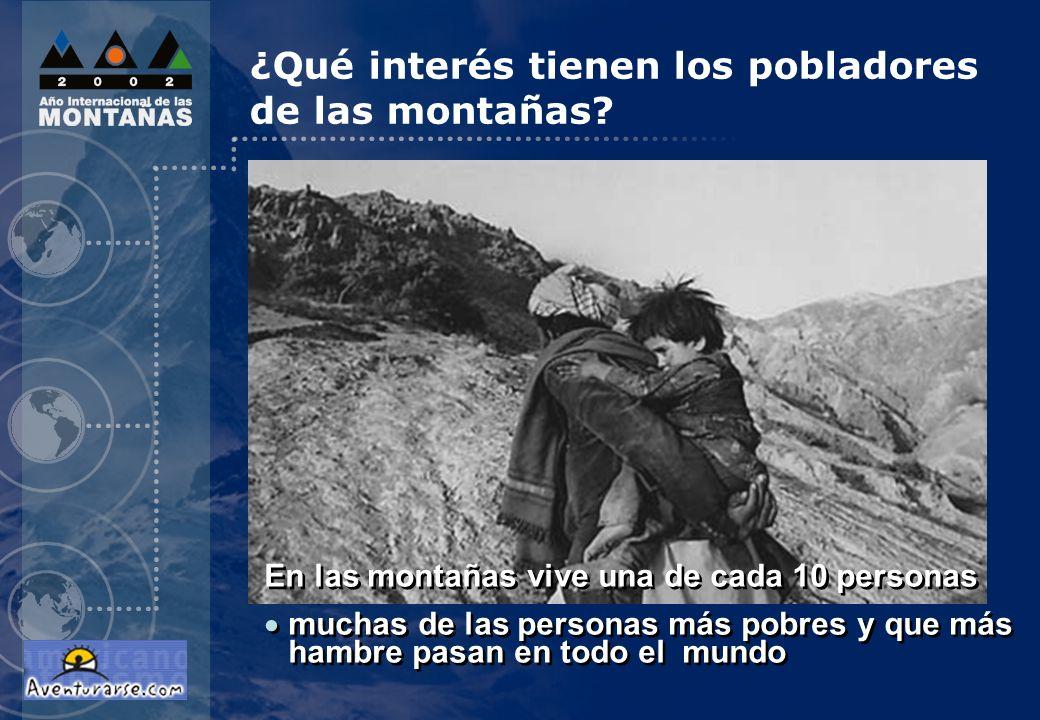 En las montañas vive una de cada 10 personas muchas de las personas más pobres y que más hambre pasan en todo el mundo En las montañas vive una de cada 10 personas muchas de las personas más pobres y que más hambre pasan en todo el mundo ¿Qué interés tienen los pobladores de las montañas