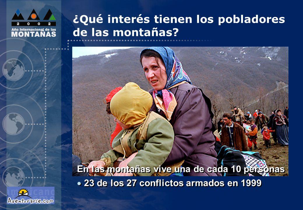 En las montañas vive una de cada 10 personas 23 de los 27 conflictos armados en 1999 En las montañas vive una de cada 10 personas 23 de los 27 conflictos armados en 1999 ¿Qué interés tienen los pobladores de las montañas