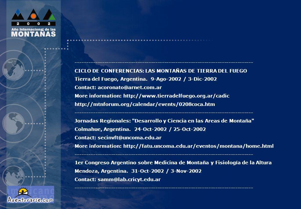 CICLO DE CONFERENCIAS: LAS MONTAÑAS DE TIERRA DEL FUEGO Tierra del Fuego, Argentina. 9-Ago-2002 / 3-Dic-2002 Contact: acoronato@arnet.com.ar More info