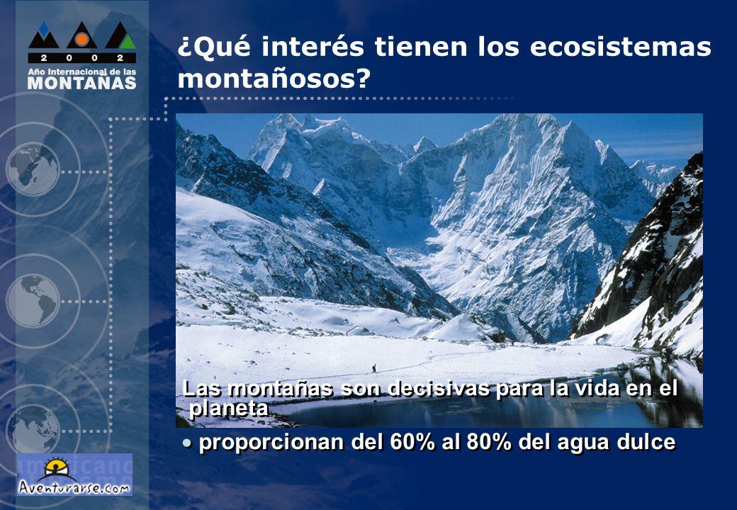 Las montañas son decisivas para la vida en el planeta proporcionan del 60% al 80% del agua dulce Las montañas son decisivas para la vida en el planeta proporcionan del 60% al 80% del agua dulce ¿Qué interés tienen los ecosistemas montañosos