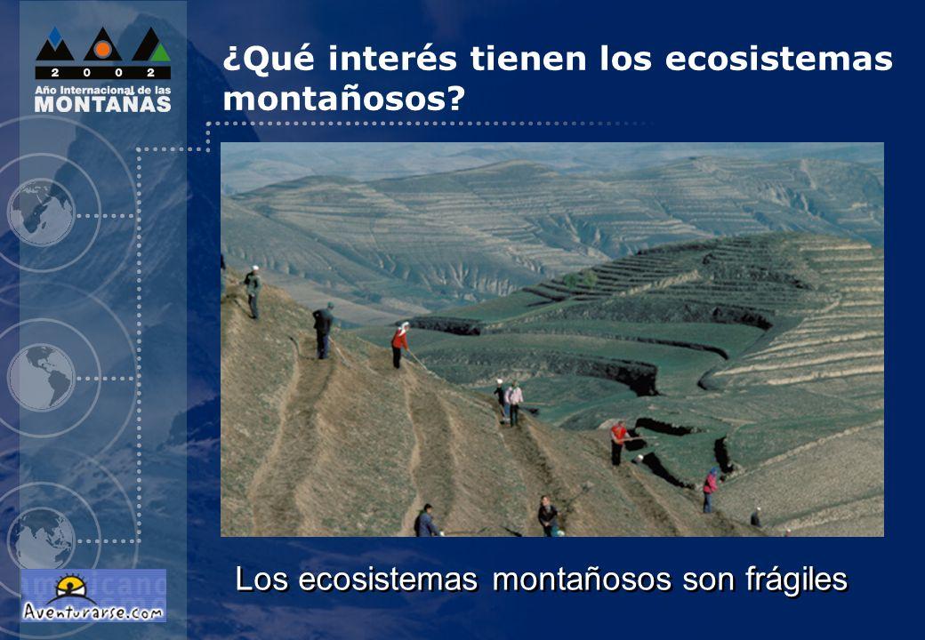 Los ecosistemas montañosos son frágiles ¿Qué interés tienen los ecosistemas montañosos