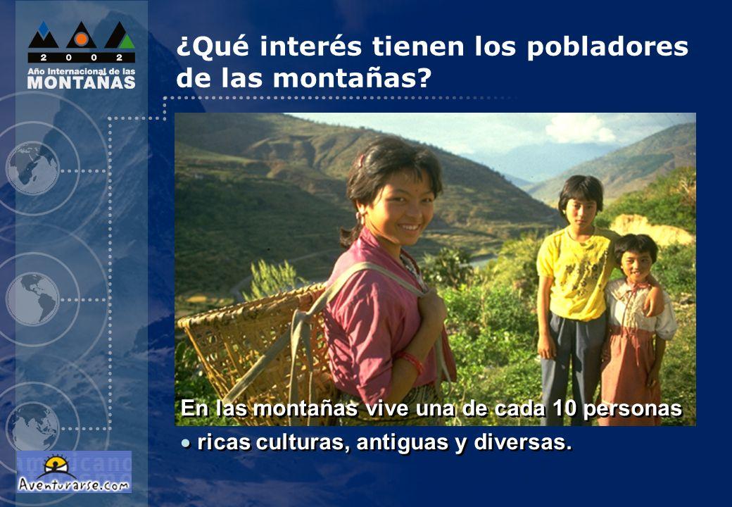 En las montañas vive una de cada 10 personas muchas de las personas más pobres y que más hambre pasan en todo el mundo En las montañas vive una de cada 10 personas muchas de las personas más pobres y que más hambre pasan en todo el mundo ¿Qué interés tienen los pobladores de las montañas?