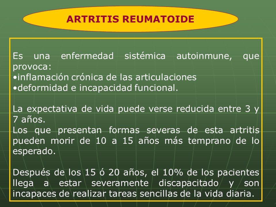 Es una enfermedad sistémica autoinmune, que provoca: inflamación crónica de las articulaciones deformidad e incapacidad funcional. La expectativa de v