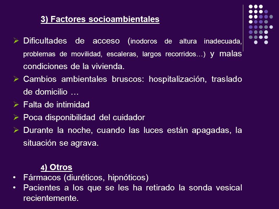 3) Factores socioambientales Dificultades de acceso ( inodoros de altura inadecuada, problemas de movilidad, escaleras, largos recorridos…) y malas co