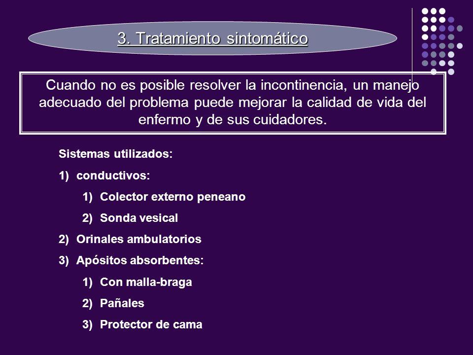 3. Tratamiento sintomático Cuando no es posible resolver la incontinencia, un manejo adecuado del problema puede mejorar la calidad de vida del enferm