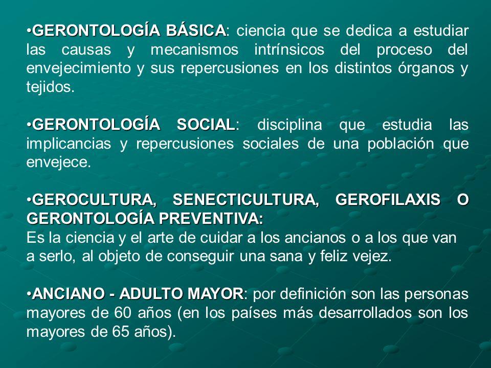 GERONTOLOGÍA BÁSICAGERONTOLOGÍA BÁSICA: ciencia que se dedica a estudiar las causas y mecanismos intrínsicos del proceso del envejecimiento y sus repe