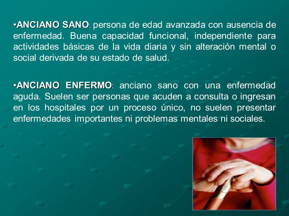 ANCIANO SANOANCIANO SANO : persona de edad avanzada con ausencia de enfermedad. Buena capacidad funcional, independiente para actividades básicas de l