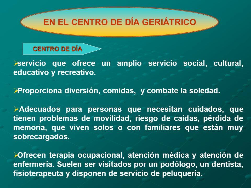 EN EL CENTRO DE DÍA GERIÁTRICO CENTRO DE DÍA servicio que ofrece un amplio servicio social, cultural, educativo y recreativo. Proporciona diversión, c