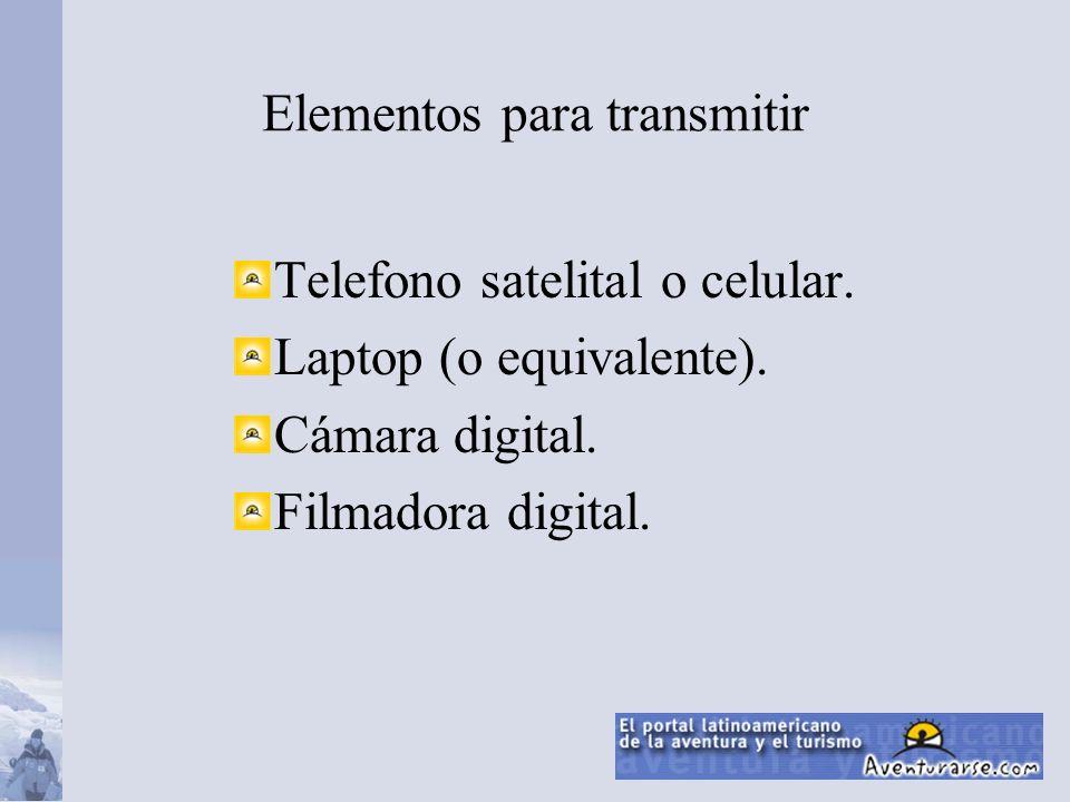 Elementos para transmitir Telefono satelital o celular. Laptop (o equivalente). Cámara digital. Filmadora digital.
