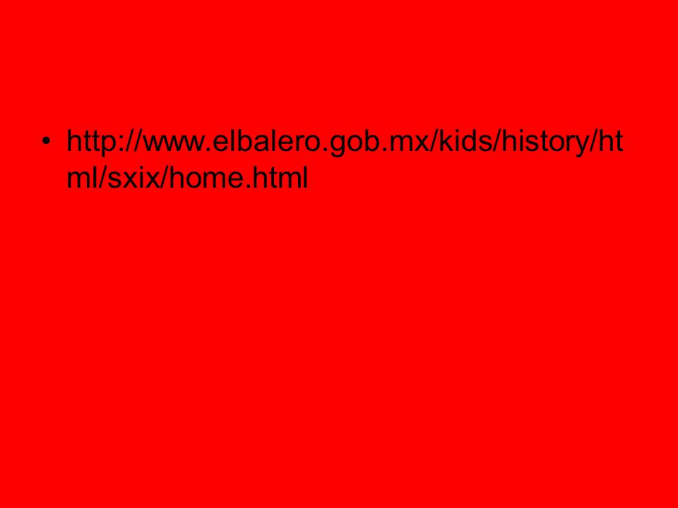 http://www.elbalero.gob.mx/kids/history/ht ml/sxix/home.html