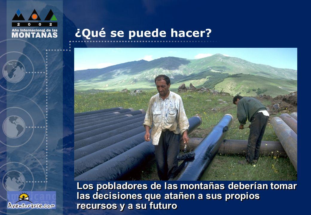 ¿Qué se puede hacer? Los pobladores de las montañas deberían tomar las decisiones que atañen a sus propios recursos y a su futuro
