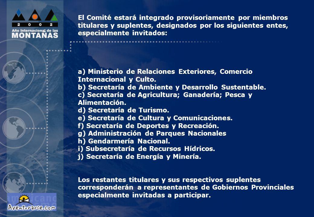 El Comité estará integrado provisoriamente por miembros titulares y suplentes, designados por los siguientes entes, especialmente invitados: a) Minist