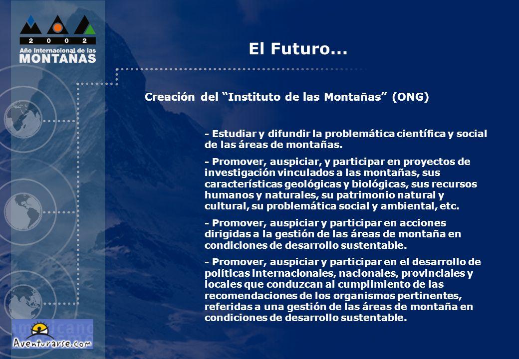 Creación del Instituto de las Montañas (ONG) - Estudiar y difundir la problemática científica y social de las áreas de montañas. - Promover, auspiciar