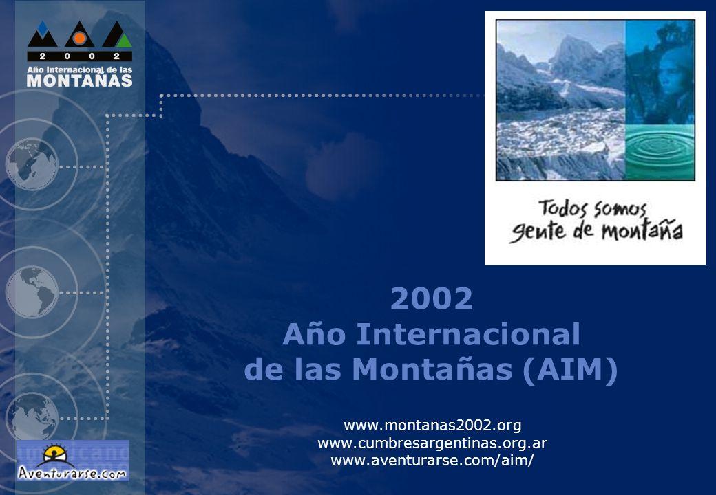 2002 Año Internacional de las Montañas (AIM) www.montanas2002.org www.cumbresargentinas.org.ar www.aventurarse.com/aim/