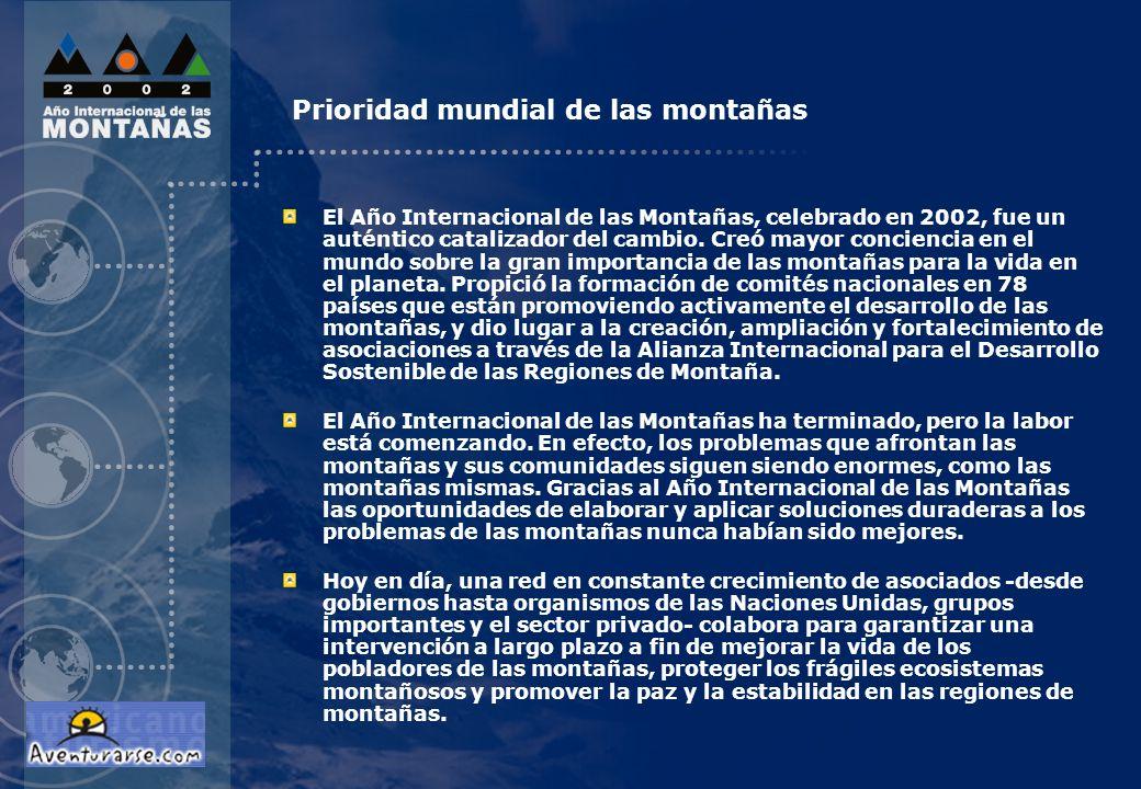 Prioridad mundial de las montañas El Año Internacional de las Montañas, celebrado en 2002, fue un auténtico catalizador del cambio. Creó mayor concien