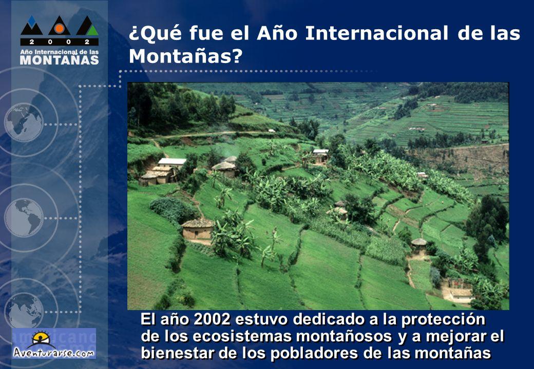 ¿Qué fue el Año Internacional de las Montañas? El año 2002 estuvo dedicado a la protección de los ecosistemas montañosos y a mejorar el bienestar de l