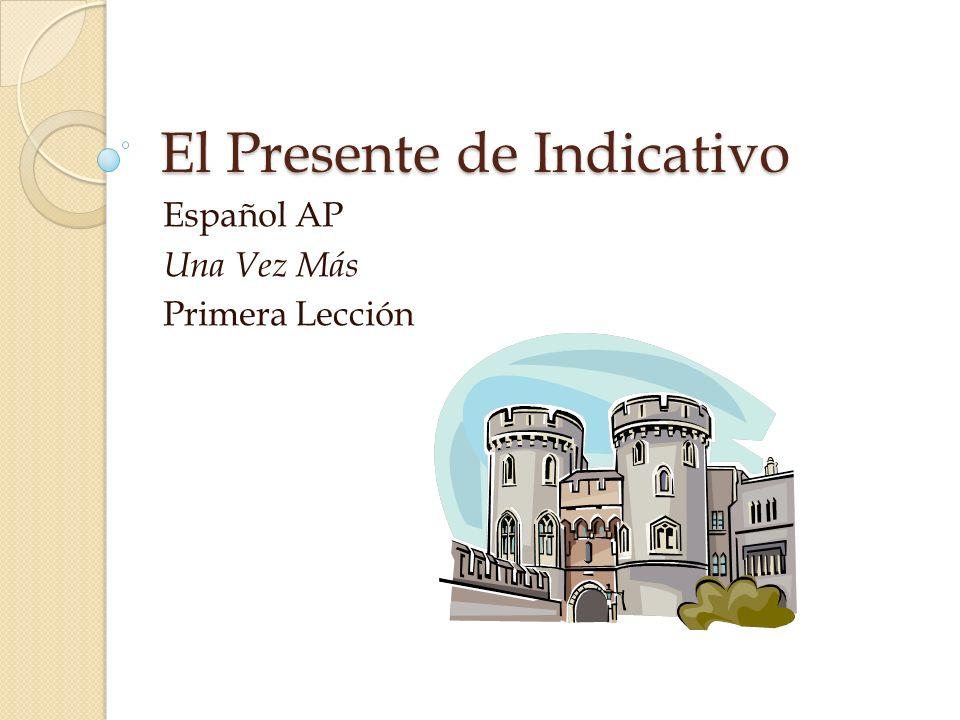 El Presente de Indicativo Español AP Una Vez Más Primera Lección