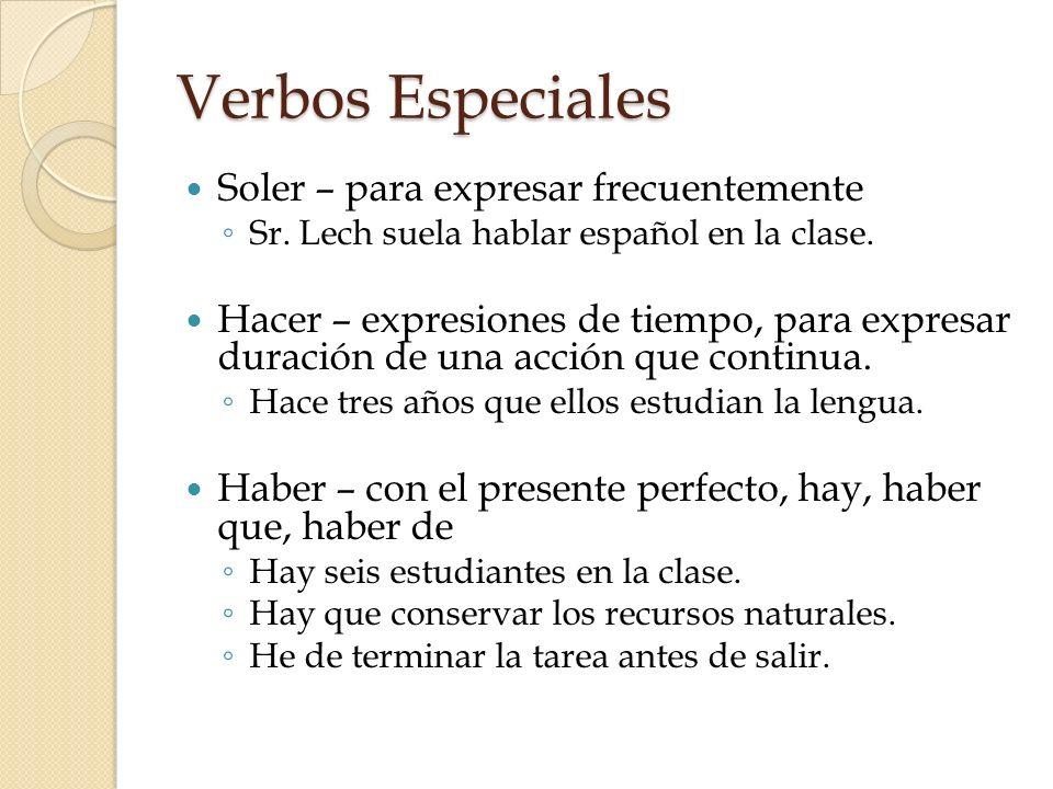 Verbos Especiales Soler – para expresar frecuentemente Sr. Lech suela hablar español en la clase. Hacer – expresiones de tiempo, para expresar duració
