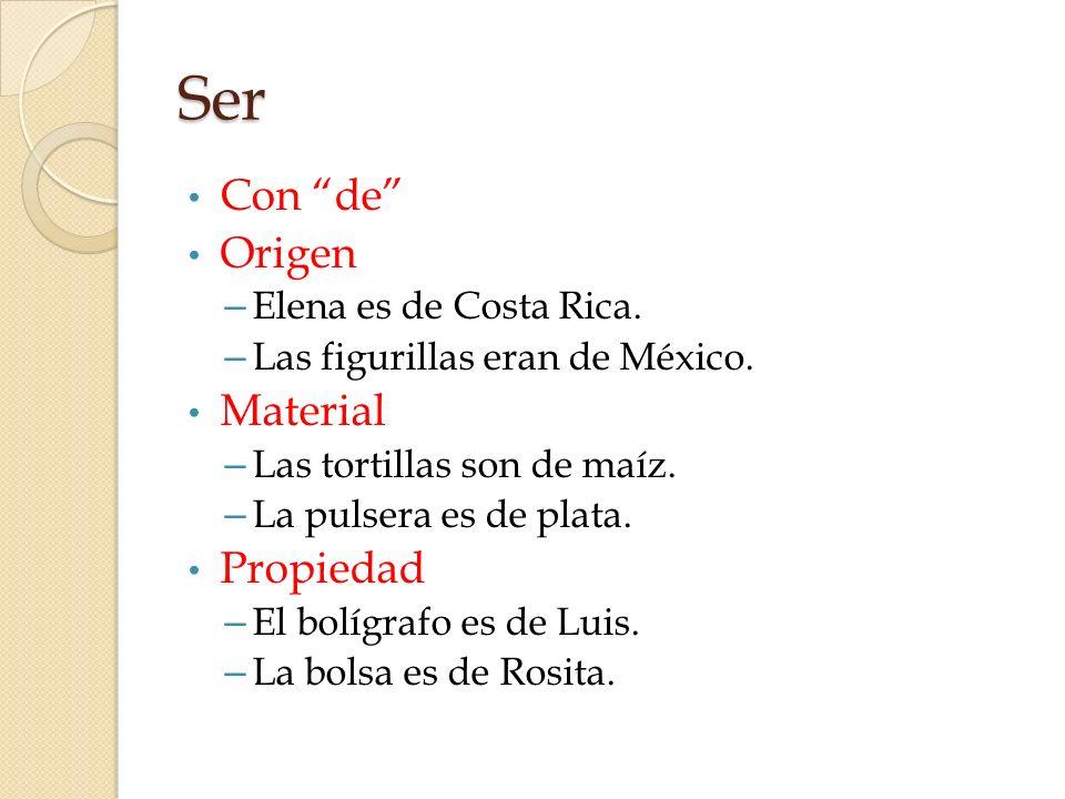 Ser Con de Origen – Elena es de Costa Rica. – Las figurillas eran de México. Material – Las tortillas son de maíz. – La pulsera es de plata. Propiedad