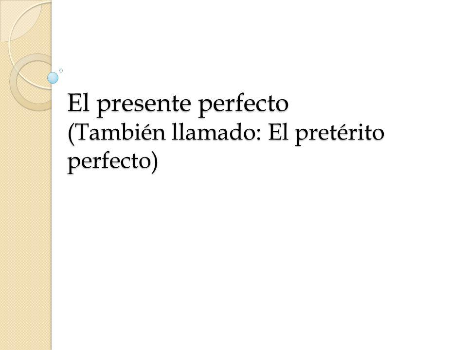 El presente perfecto (También llamado: El pretérito perfecto)