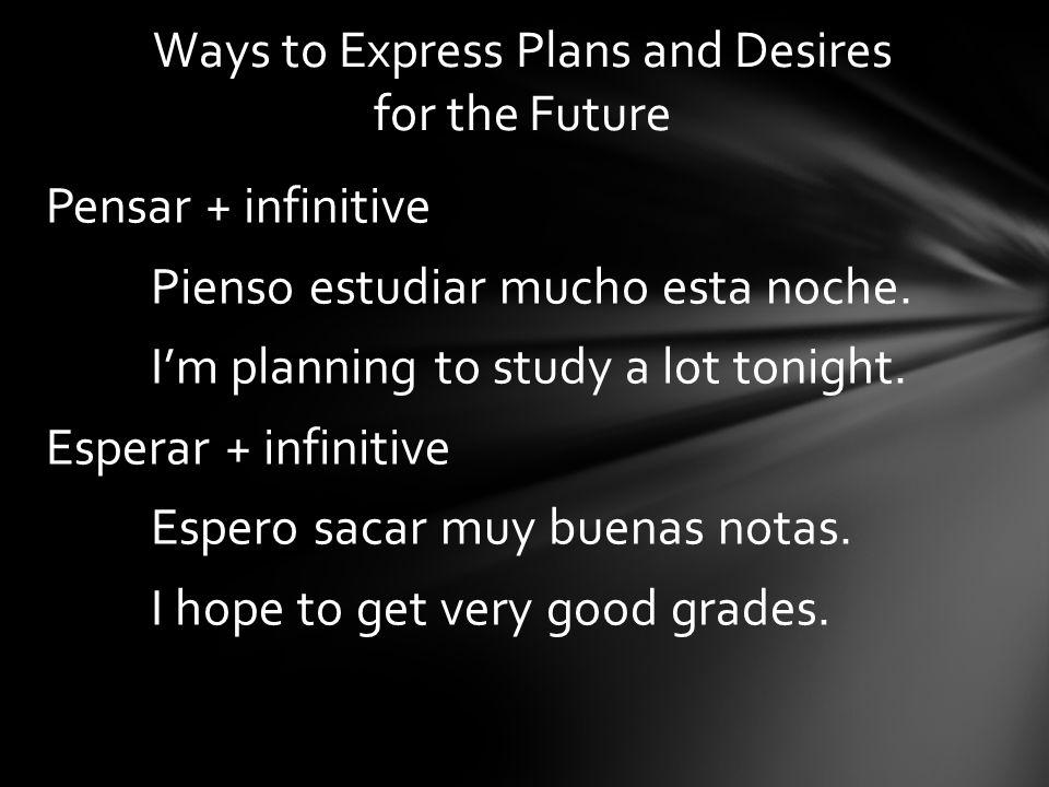 Pensar + infinitive Pienso estudiar mucho esta noche.
