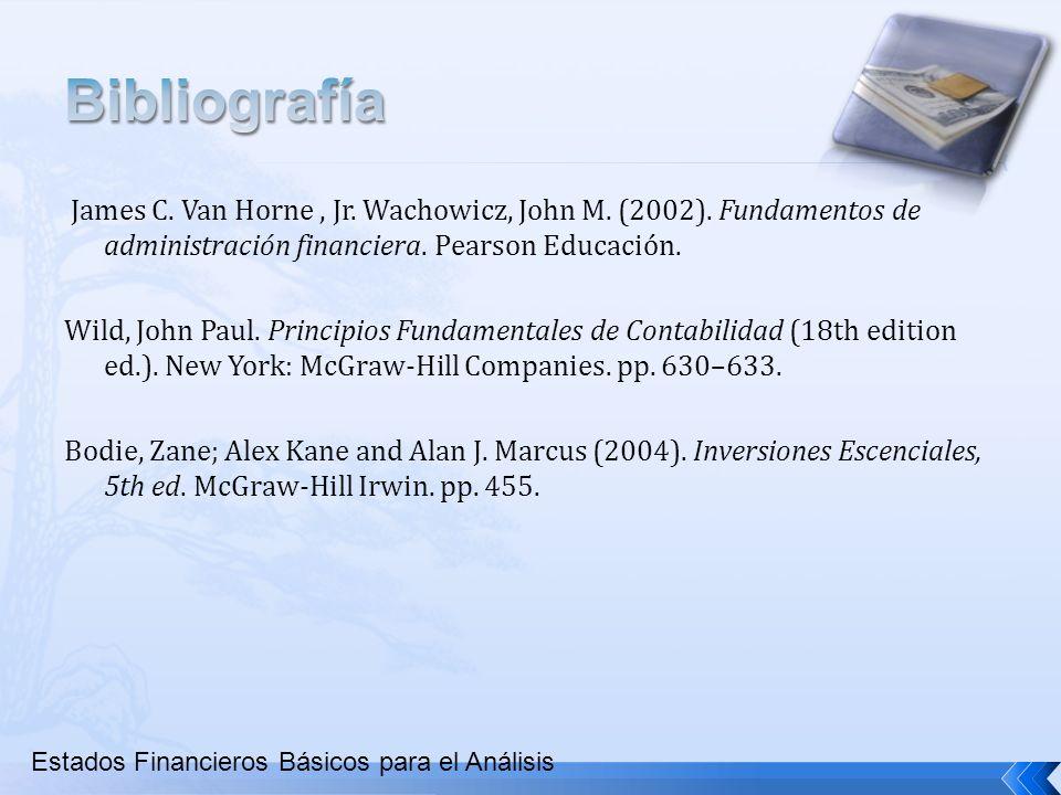 James C. Van Horne, Jr. Wachowicz, John M. (2002). Fundamentos de administración financiera. Pearson Educación. Wild, John Paul. Principios Fundamenta