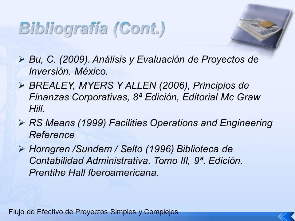 Bu, C. (2009). Análisis y Evaluación de Proyectos de Inversión. México. BREALEY, MYERS Y ALLEN (2006), Principios de Finanzas Corporativas, 8ª Edición