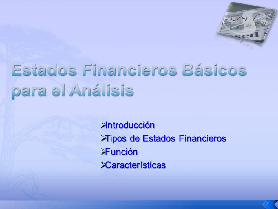 Introducción Introducción Tipos de Estados Financieros Tipos de Estados Financieros Función Función Características Características