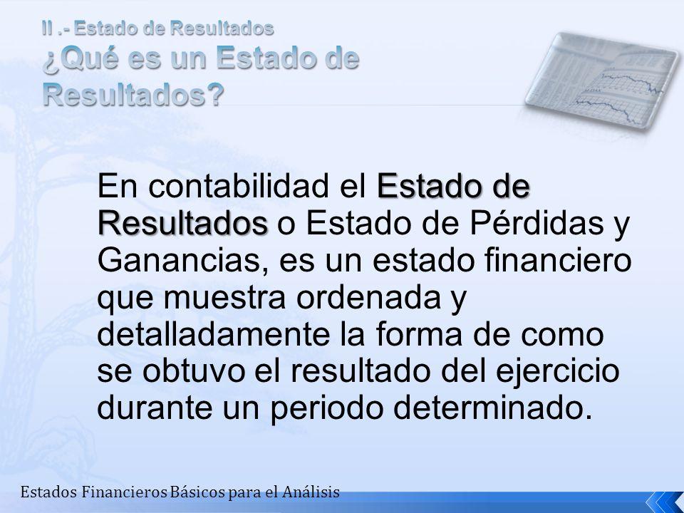 Estados Financieros Básicos para el Análisis Estado de Resultados En contabilidad el Estado de Resultados o Estado de Pérdidas y Ganancias, es un esta