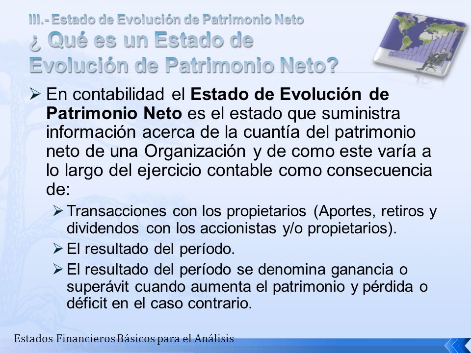 Estados Financieros Básicos para el Análisis En contabilidad el Estado de Evolución de Patrimonio Neto es el estado que suministra información acerca
