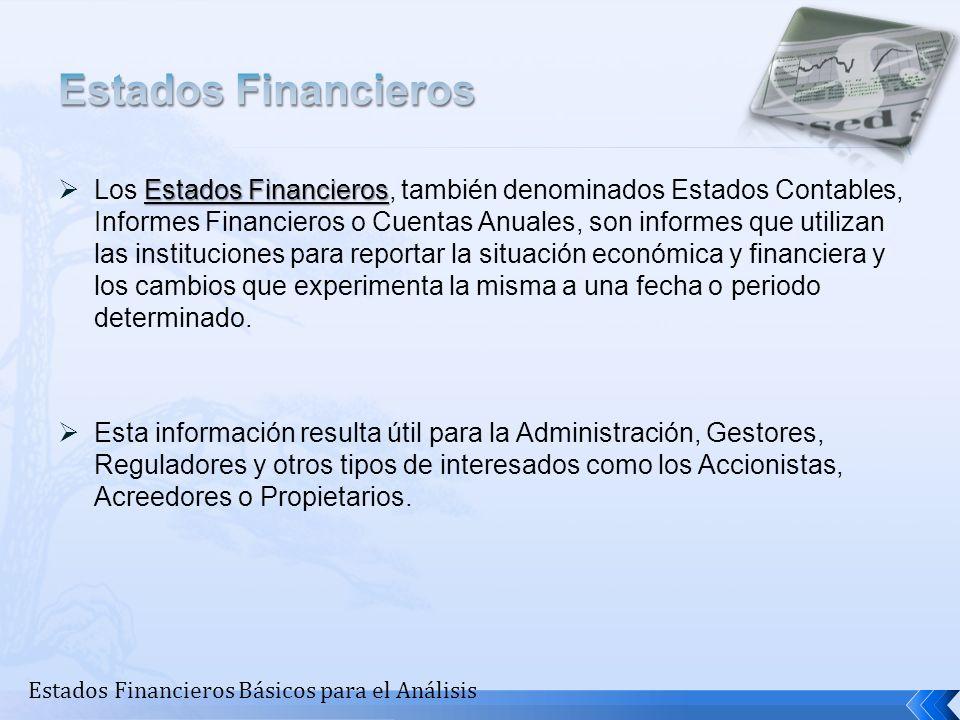 Estados Financieros Los Estados Financieros, también denominados Estados Contables, Informes Financieros o Cuentas Anuales, son informes que utilizan