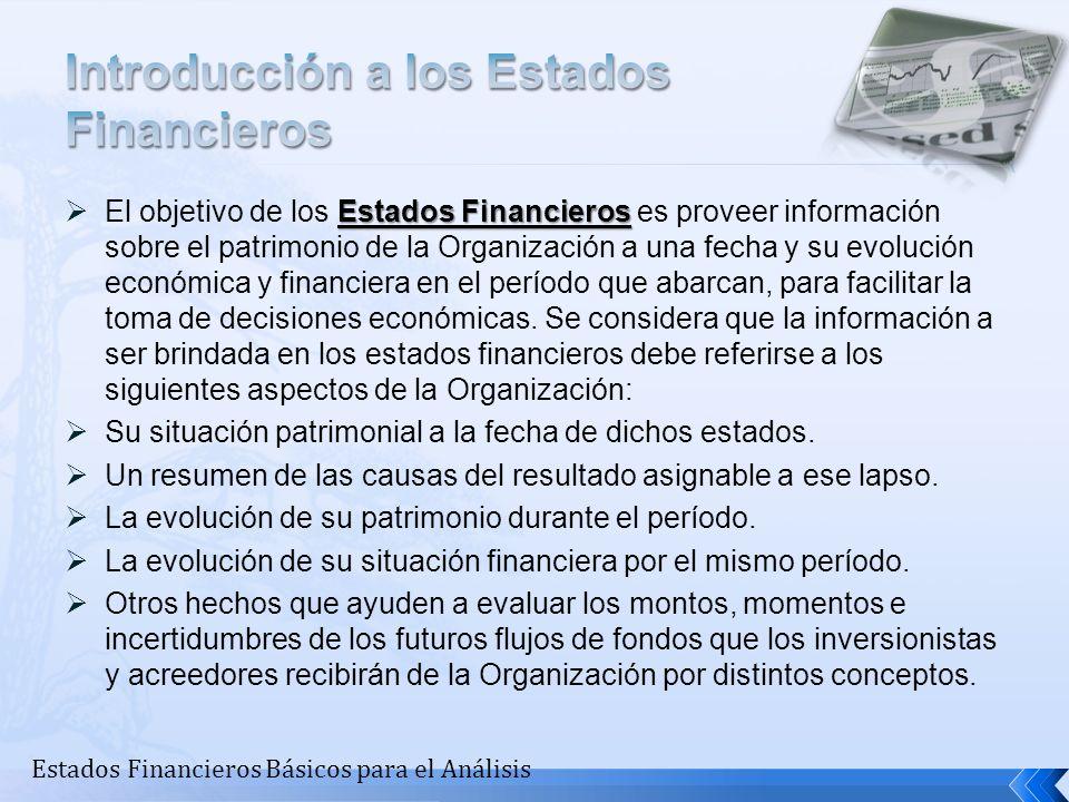 Estados Financieros El objetivo de los Estados Financieros es proveer información sobre el patrimonio de la Organización a una fecha y su evolución ec