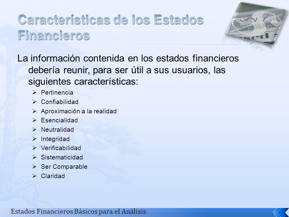 La información contenida en los estados financieros debería reunir, para ser útil a sus usuarios, las siguientes características: Pertinencia Confiabi