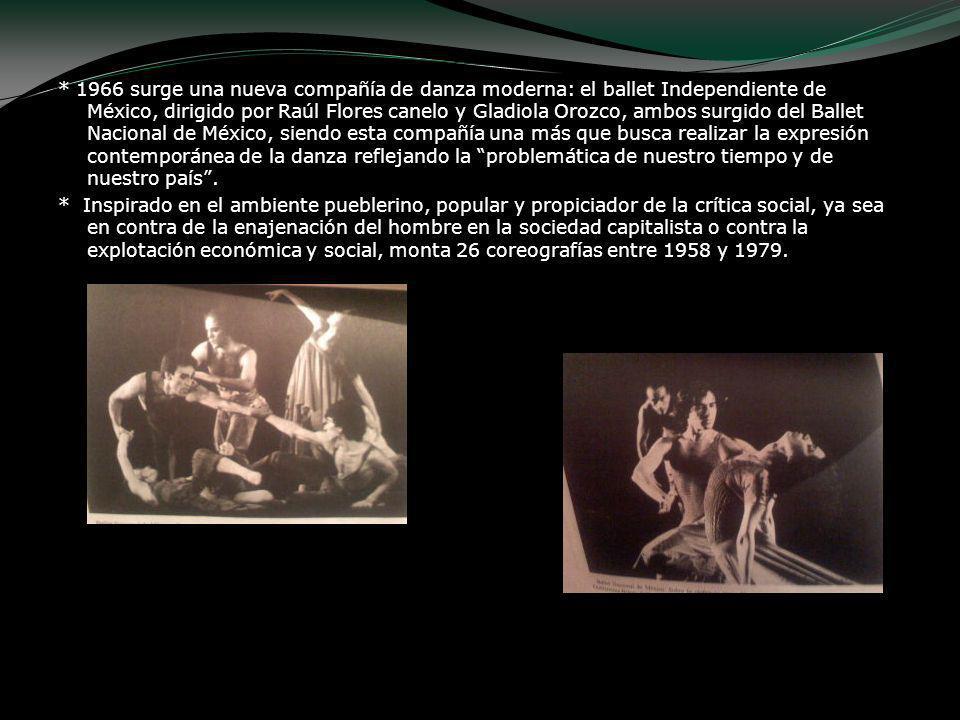 * 1966 surge una nueva compañía de danza moderna: el ballet Independiente de México, dirigido por Raúl Flores canelo y Gladiola Orozco, ambos surgido
