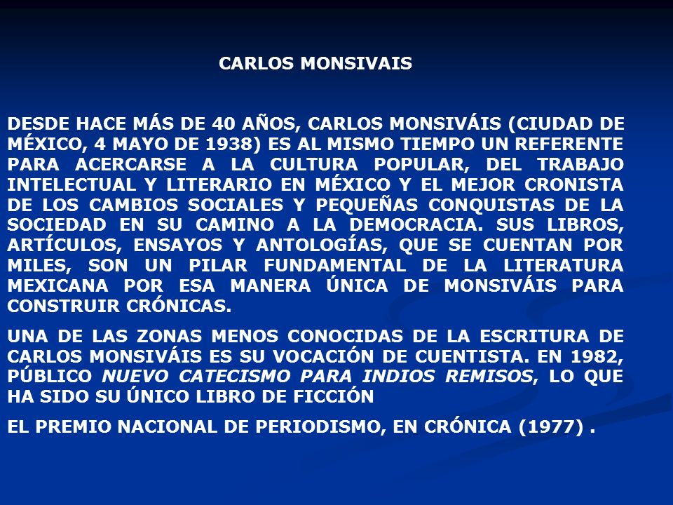 CARLOS MONSIVAIS DESDE HACE MÁS DE 40 AÑOS, CARLOS MONSIVÁIS (CIUDAD DE MÉXICO, 4 MAYO DE 1938) ES AL MISMO TIEMPO UN REFERENTE PARA ACERCARSE A LA CU