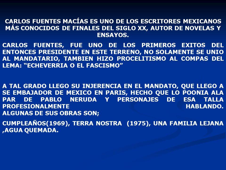 CARLOS FUENTES MACÍAS ES UNO DE LOS ESCRITORES MEXICANOS MÁS CONOCIDOS DE FINALES DEL SIGLO XX, AUTOR DE NOVELAS Y ENSAYOS. CARLOS FUENTES, FUE UNO DE