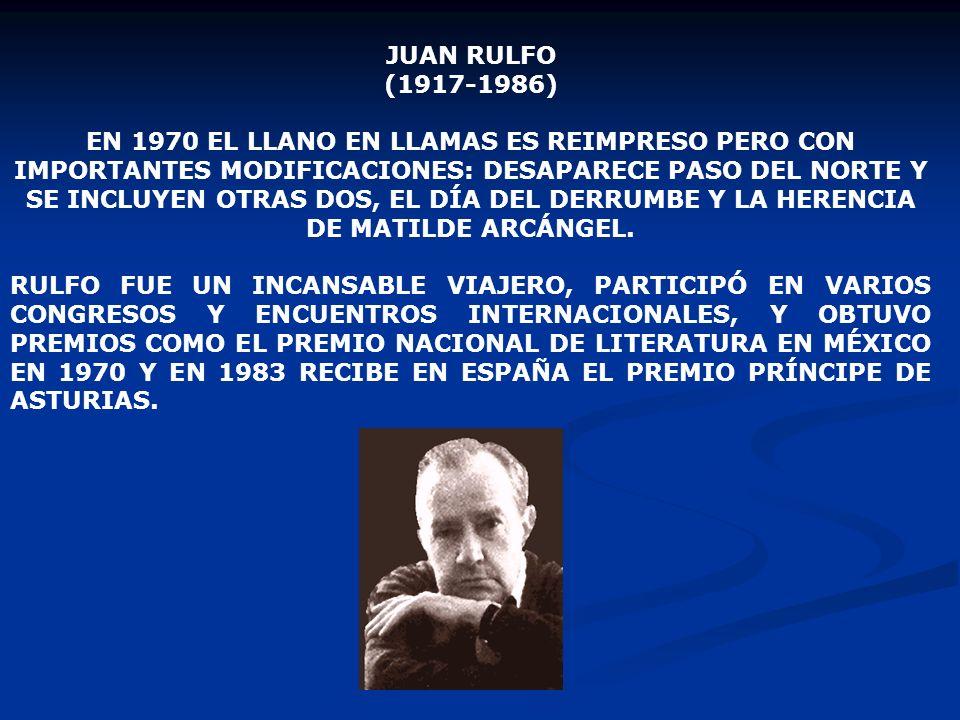 JUAN RULFO (1917-1986) EN 1970 EL LLANO EN LLAMAS ES REIMPRESO PERO CON IMPORTANTES MODIFICACIONES: DESAPARECE PASO DEL NORTE Y SE INCLUYEN OTRAS DOS,