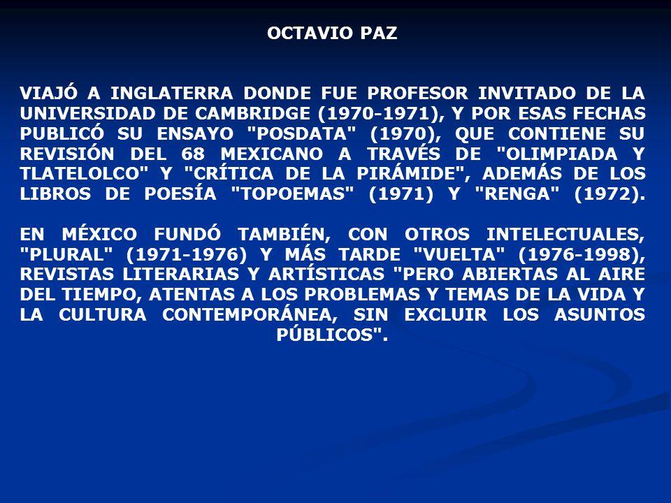 OCTAVIO PAZ VIAJÓ A INGLATERRA DONDE FUE PROFESOR INVITADO DE LA UNIVERSIDAD DE CAMBRIDGE (1970-1971), Y POR ESAS FECHAS PUBLICÓ SU ENSAYO