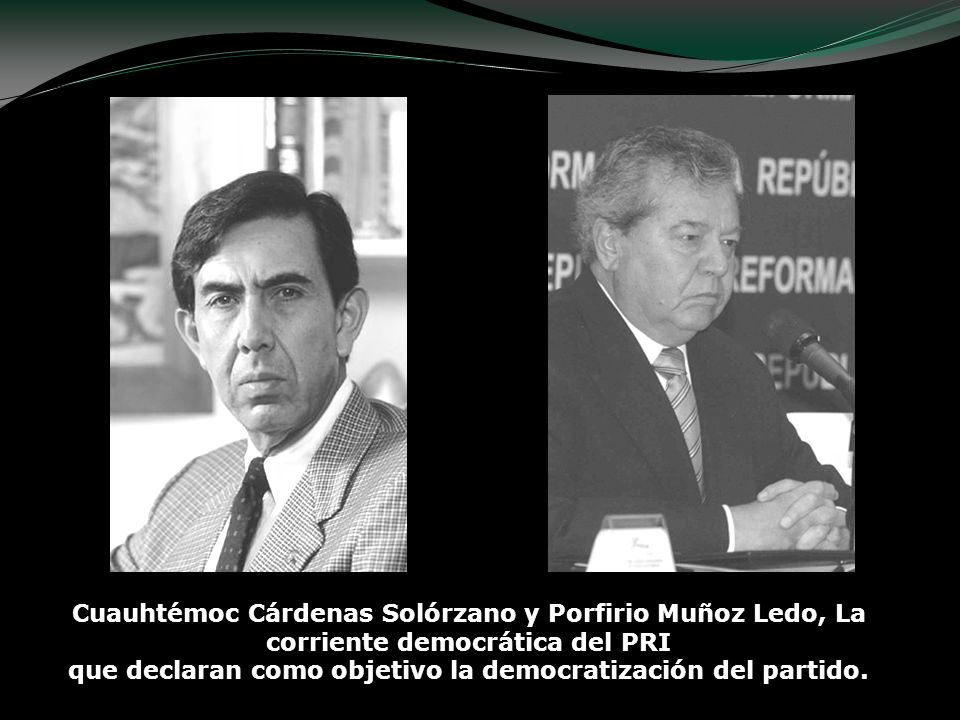 Cuauhtémoc Cárdenas Solórzano y Porfirio Muñoz Ledo, La corriente democrática del PRI que declaran como objetivo la democratización del partido.