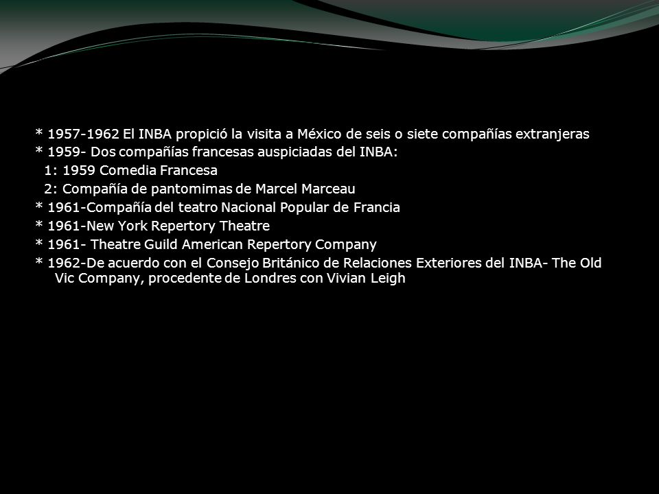 * 1957-1962 El INBA propició la visita a México de seis o siete compañías extranjeras * 1959- Dos compañías francesas auspiciadas del INBA: 1: 1959 Co