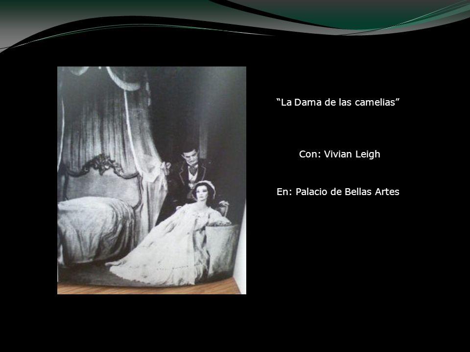 La Dama de las camelias Con: Vivian Leigh Te Old Vic En: Palacio de Bellas Artes
